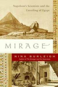Mirage: Napoleon's Scientists and the Unveiling of Egypt by Nina Burleigh. The story of the more than 150 engineers, artists, doctors, and scientists who accompanied the 28-year-old Napoleon Bonaparte on his expedition into the Nile Valley in 1798. They invented Egyptology and, indeed, archeology, and produced a huged Encyclopedia of Egypt when they got back to France. This opened up many fields of knowledge and started a craze for all things Egyptian in Europe.