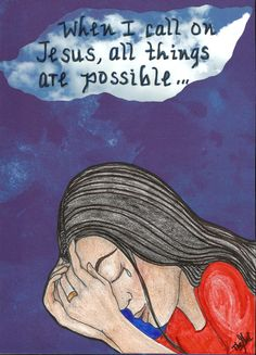 When I call on Jesus, all things are possible!  www.facebook.com/TheGoodNewsCartoon