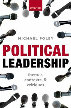 LSE Review of Books – Book Review: Political Leadership: Themes, Contexts and Critiques by Michael Foley