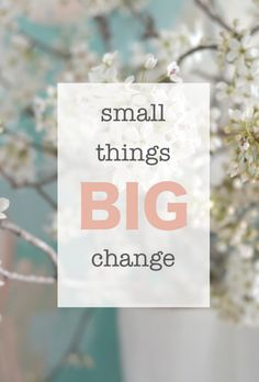 how small things can have the biggest impact