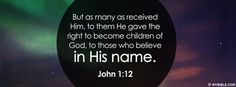 But as many as received Him, to them He gave the right to become children of God, to those who believe in His name. John 1:12 NKJV