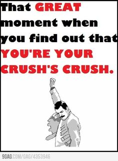 You're your crush's crush !
