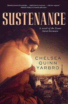 Sustenance by Chelsea Quinn Yarbro | St. Germain, BK#27 | Publisher: Tor Books; First Edition edition | Publication Date: December 2, 2014 | Historical #Paranormal #vampires