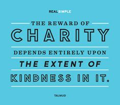 "Today's thought: ""The reward of charity depends entirely upon the extent of kindness in it."" — the Talmud #quotes"