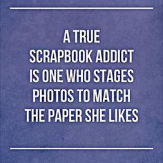 Quote - A True Scrapbook Addict... - Scrapbook.com