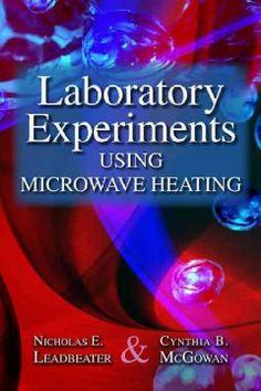 Laboratory experiments using microwave heating / authors, Nicholas E. Leadbeater, Cynthia B. McGowan.