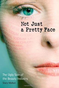 Not Just a Pretty Face: The Ugly Side of the Beauty Industry by Stacy Malkan. $10.85. Author: Stacy Malkan. Publisher: New Society Publishers; 1 edition (November 1, 2007). Publication: November 1, 2007
