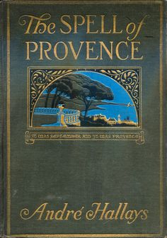 'The spell of Provence' by André Hallays. L. C. Page, Boston, 1923