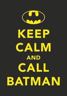Keep Calm And Call Batman