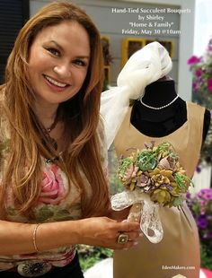 """HAND-TIED SUCCULENT BOUQUETS!"" Shirley shows you how to create your own trendy and very elegant hand-tied succulent bouquets on ""Home & Family"" show, Friday, May 30 @ 10am pst on Hallmark Channel! Learn and save hundreds of dollars."