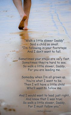 Walk a Little Slower, Daddy  by Tygrays, via Flickr.... great poem for any fathers day gift from child!!!