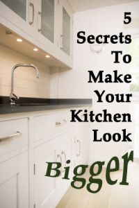 Secrets to make your kitchen look bigger- I wouldn't have thought to  consider some of these.