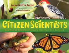 Children's Book Committee July 2012 Pick: CITIZEN SCIENTISTS by Lorelee Griffin Burns, illustrated by Ellen Harasimowicz (Henry Holt & Company, 2012)