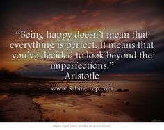 """Being happy doesn't mean that everything is perfect. It means..."