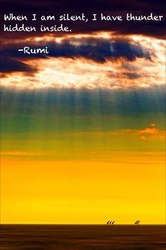 Be silent. ... Rumi