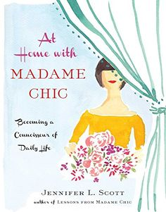 At Home with Madame Chic: Becoming a Connoisseur of Daily Life by Jennifer L. Scott http://www.amazon.com/dp/1476770336/ref=cm_sw_r_pi_dp_fevlub0N7ES9A