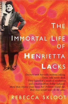 Skloot, Rebecca. The immortal life of Henrietta Lacks. Random House Digital, Inc., 2010.