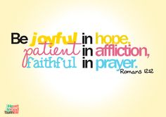 be joyful in hope, patient in affliction, and faithful in prayer