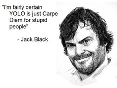 -Jack Black.