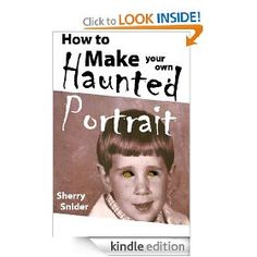 FREE Friday 10/5 and 10/6 - ebook, How to Make Your Own Haunted Portrait - Download your free copy and please DO repin and share.   ...free, fun gift just in time for Halloween!