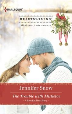 The Trouble with Mistletoe by Jennifer Snow Harlequin Heartwarming Nov 2013 Miniseries: A Brookhollow Story Category: Wholesome