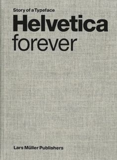 :: BOOKS :: Helvetica Forever - story of typeface, Lars Muller Publishers ... its a classic, although universal and sometimes too common, key to this font is it is timeless #books