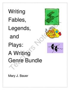 Writing Fables, Legends, and Plays from Mary Bauer on TeachersNotebook.com -  (31 pages)  - This is a bundle of Writing Fables, Writing Legends, and Writing Plays. $