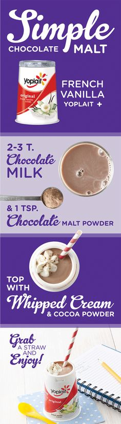 Make a quick, creamy and chocolatey malt without busting out the blender! Grab a Yoplait Original French Vanilla yogurt, a little bit of chocolate milk and a teaspoon of chocolate malt powder. Stir well and top it off with a little whipped cream and cocoa powder for a delicious malt without the mess. Don't forget the straw! Your whole family will enjoy this treat.