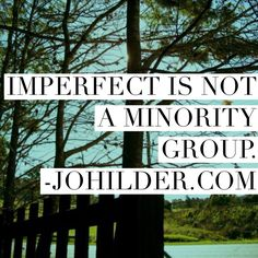 Imperfect is not a minority group.  Like Jo Hilder Writer on Facebook and jo_hilder_writer on Instagram for more spiritual sunshine, and visit johilder.com to find out more about programs, groups and courses for the brave and beautiful.