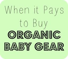 Which organic baby gear items are worth the splurge and why