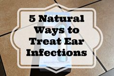 5 Natural Ways to Treat Ear Infections