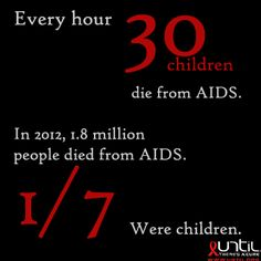 Every hr 30 children die from AIDS. In 2012 1.8 million ppl died from #AIDS 1 in 7 were children. What will you do to prevent more deaths? www.until.org