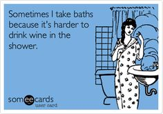 Actually, I only take baths. :)