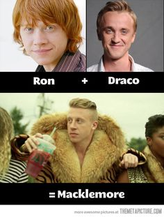 Ron + Draco = Macklemore  this is just funny lol