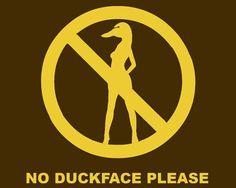 NO Duck face ever!