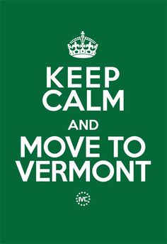 ... Vermont - yup always dreamed of running away and living in the hills in Vermont in an old house with a veranda and trees and a dog and...
