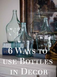 6 Ways to Use Bottles in Decor www.cedarhillfarmhouse,com