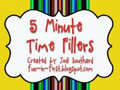 GREAT ideas for time-fillers when you have 5 extra minutes