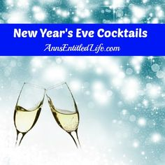 New Year's Eve Cocktails - drink recipes, wine and liquor recommendations! http://www.annsentitledlife.com/wine-and-liquor/new-years-eve-cocktails/