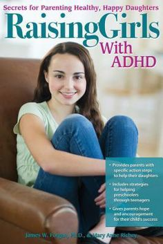 Raising Girls with ADHD: Secrets for Parenting Healthy, Happy Daughters by James W. Forgan, Mary Anne Richey