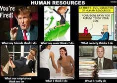 Human Resources! I'm laughing because this is sooooo true - I've got a great job!