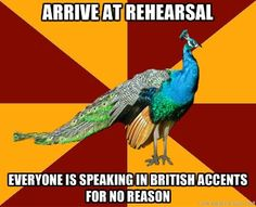 We have to do British accents for the actual show and this still happens.