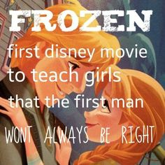 Actually I'm pretty sure that was enchanted. Maybe frozen: the first Disney movie to teach girls that the first man may be evil and trying to kill your sister