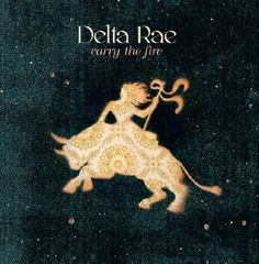 Delta Rae:  Carry The Fire