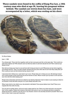 These sandals were found in the coffin of a 16th century man who died at age 30. The sandals were woven from his widows hair and accompanied by her letter