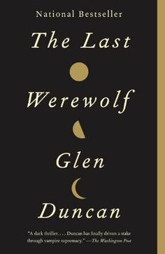 The Last Werewolf by Glen Duncan. $10.37. Author: Glen Duncan. 293 pages. Publisher: Vintage (July 12, 2011)