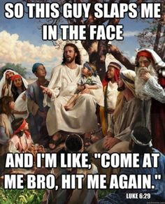 Jesus Meme Luke 6:29. I feel less awful because they actually have the bible verses