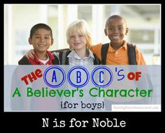 Week 14 of the ABC's of A Boy's Character! Check out N is for Noble Boys to learn how to teach your sons about this awesome charter trait!