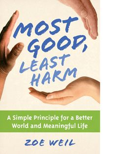 Most Good, Least Harm from Zoe Weil #books #earthday