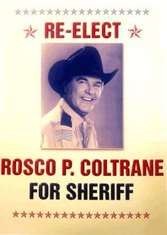 Glossy Re-Elect Rosco Poster (from Dukes of Hazzard) on Heavy Stock. Price: 15.00 USD - PURCHASE BETWEEN NOW AND THE 2012 ELECTION AND GET THE NEW 2012 ELECTION POSTER FREE!